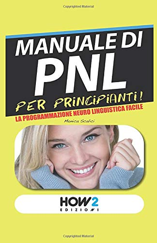 manuale di pnl per principianti!: la programmazione neuro linguistica facile