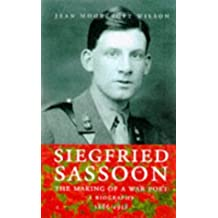 Siegfried Sassoon: The Making of a War Poet. A Biography 1886 - 1918 by Jean Moorcroft Wilson (1998-05-21)