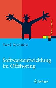 Softwareentwicklung im Offshoring: Erfolgsfaktoren für die Praxis (Xpert.press) von [Steimle, Toni]