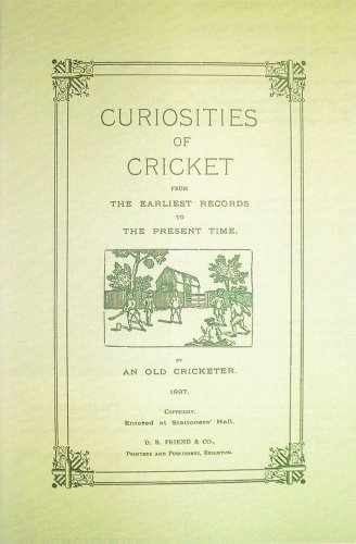 Curiosities of Cricket: From the Earliest Records to the Present Time by an Old Cricketer por A.L. Ford