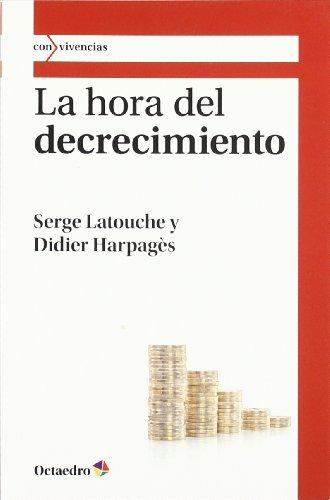 La hora del decrecimiento (Con vivencias) por Serge Latouche [Francia]
