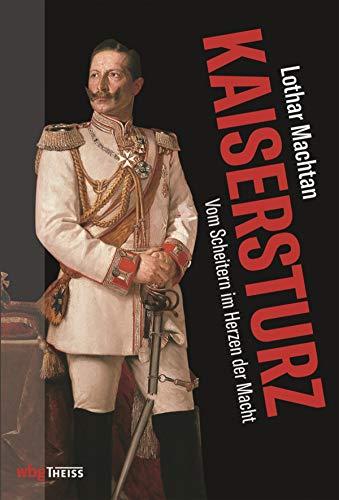 Kaisersturz: Vom Scheitern im Herzen der Macht 1918