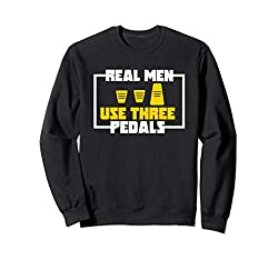 Real Men Use Three Pedals für einen Autoverrückten Sweatshirt
