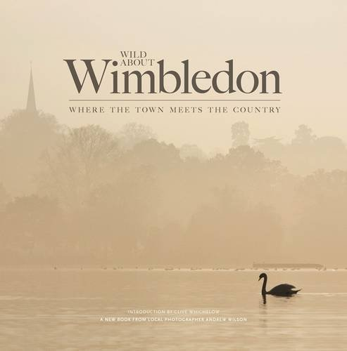Wild About Wimbledon: Where the Town Meets the Country por Andrew Wilson