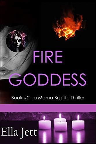 Fire Goddess: Book #2 - a Mama Brigitte Thriller (English Edition)