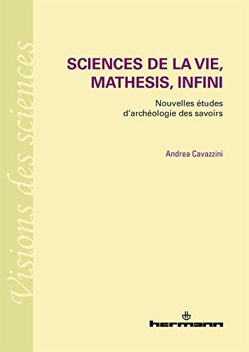 Sciences de la vie, mathesis, infini: Nouvelles études d archéologie des savoirs par Andrea Cavazzini