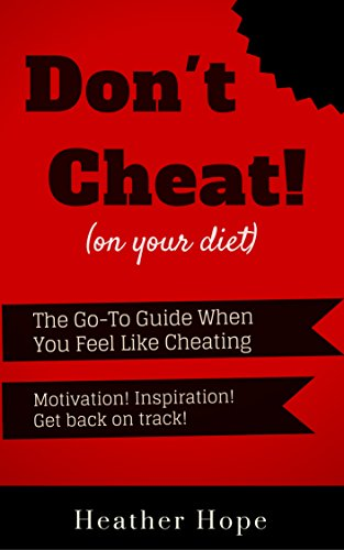 Don't Cheat! (on your diet): The Go-To Guide When You Feeling Like...