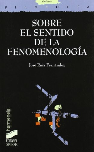 Sobre el sentido de la fenomenología (Filosofía. Hermeneia) por José Ruiz Fernández
