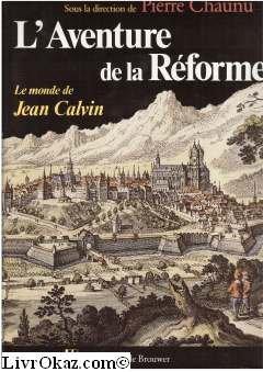 L'Aventure de la Réforme : Le monde de Jean Calvin