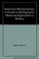 Botanical Bibliographies: A Guide to Bibliographic Materials Applicable to Botany