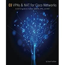 VPNs and NAT for Cisco Networks: A CCIE v5 guide to Tunnels, DMVPN, VPNs and NAT (Cisco CCIE Routing and Switching v5.0)