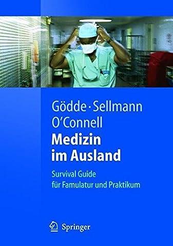 Medizin im Ausland: Survival Guide für Famulatur und Praktikum: Survival Guide Fur Famulatur Und Praktikum