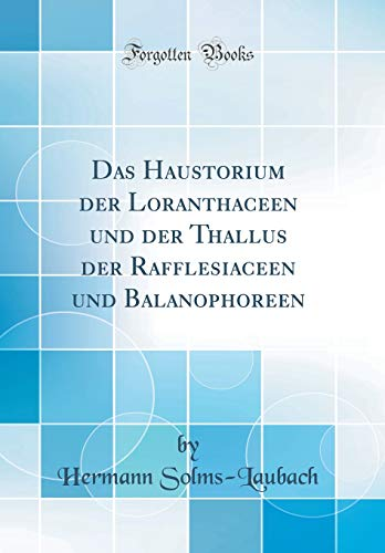 Das Haustorium der Loranthaceen und der Thallus der Rafflesiaceen und Balanophoreen (Classic Reprint)
