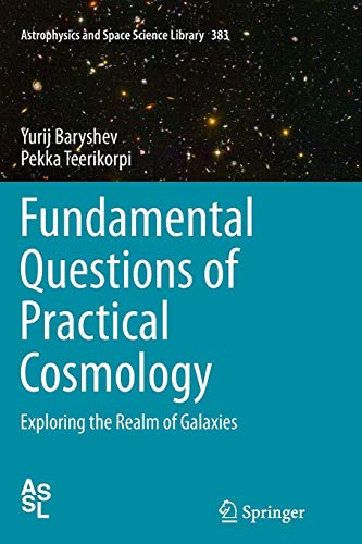 Fundamental Questions of Practical Cosmology: Exploring the Realm of Galaxies (Astrophysics and Space Science Library, Band 383)