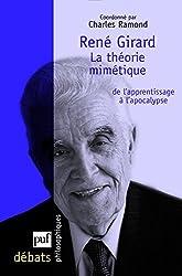 René Girard. La théorie mimétique, de l'apprentissage à l'apocalypse