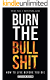 BURN THE BULLSHIT: How To Live Before You Die (eBook Version)