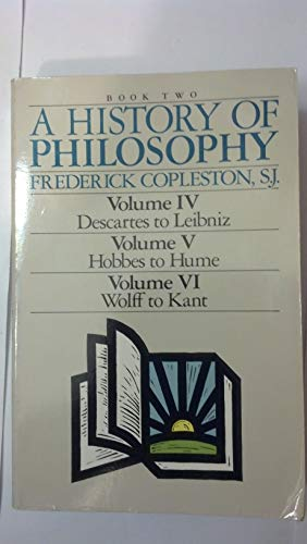A History of Philosophy (Volume Iv, Descartes to Leibniz, Volume V, Hobbes to Hume, Volume Vi, Wolff to Kant/3 Volumes in 1)