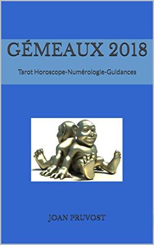Gémeaux 2018: Tarot Horoscope-Numérologie-Guidances (tarot horoscope 2018 t. 3) (French Edition)