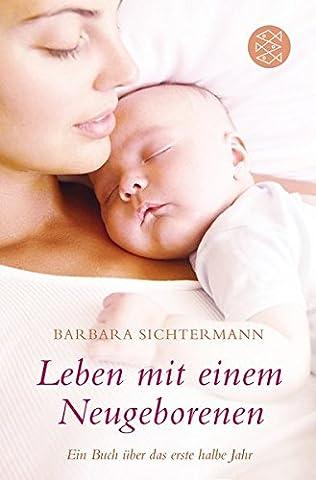 Leben mit einem Neugeborenen: Ein Buch über das erste halbe Jahr