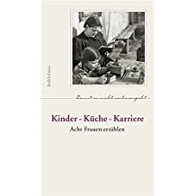 Kinder - Küche - Karriere: Acht Frauen erzählen (Damit es nicht verlorengeht...) by Boehlau Verlag (2013-04-26)