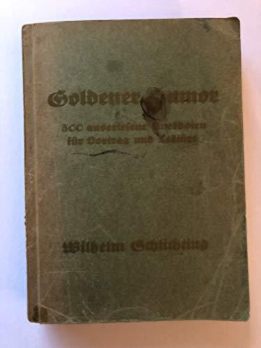 Goldener Humor. 500 auserlesene Anekdoten für Vortrag und Lektüre.