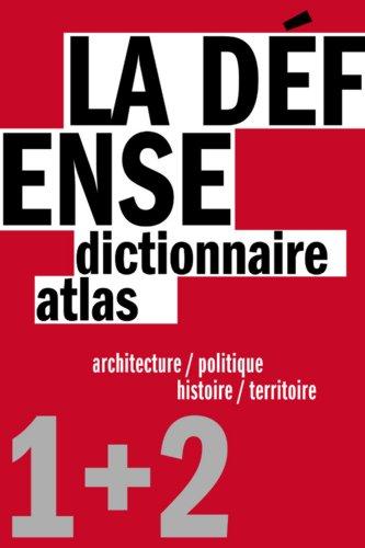 La Dfense : Un dictionnaire architecture / politique et un atlas histoire / territoire, 2 volumes