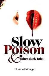 Slow Poison and other dark tales (Some folk just aren't very nice Book 1)