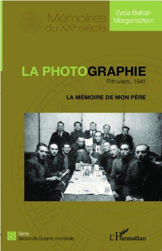 La photographie. Pithiviers, 1941: La mémoire de mon père