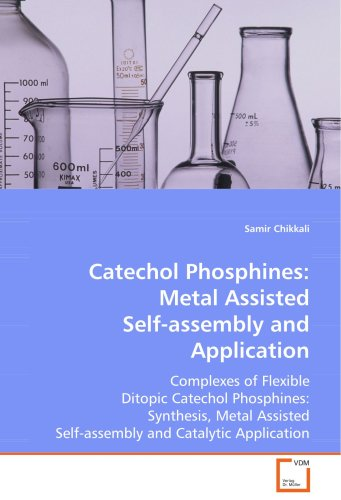 Catechol Phosphines: Metal Assisted Self-assembly andApplication: Complexes of Flexible Ditopic Catechol Phosphines: Synthesis, Metal Assisted Self-assembly and Catalytic Application