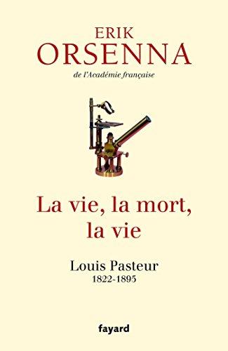 La vie, la mort, la vie : Pasteur (Documents) (French Edition)