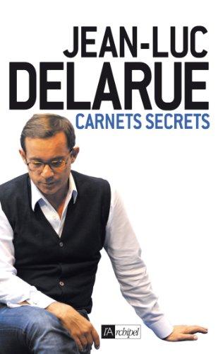 Delarue - Carnets secrets (Témoignage, document) par Jean-luc Delarue