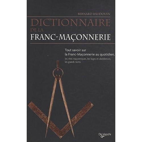 Dictionnaire de la Franc-maçonnerie : Tout savoir sur la Franc-Maçonnerie au quotidien, les rites maçonniques, les loges et obédiences, les grands noms