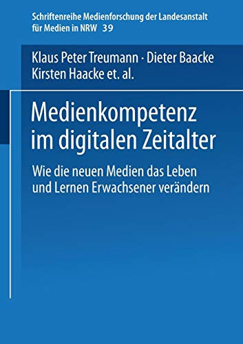 Medienkompetenz im digitalen Zeitalter: Wie Die Neuen Medien Das Leben Und Lernen Erwachsener Verändern (Schriftenreihe Medienforschung Der Landesanstalt Für Medien In Nrw) (German Edition)