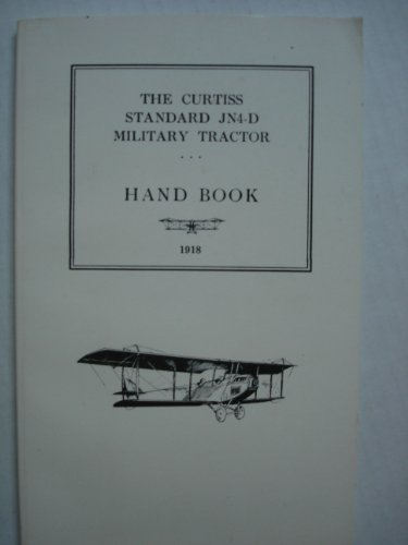 The Curtiss Standard JN4-D Military Tractor Hand Book, 1918 by Curtiss Aeroplane & Motor Corp (1995-12-31)