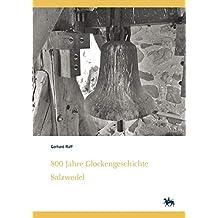 800 Jahre Glockengeschichte Salzwedel. Kleine Glockenkunde zu altmärkischen Glocken – ihre Geschichten und Schicksale (Denkmalorte - Denkmalwerte 7)