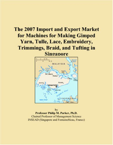 The 2007 Import and Export Market for Machines for Making Gimped Yarn, Tulle, Lace, Embroidery, Trimmings, Braid, and Tufting in Singapore