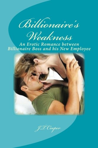 billionaires-weakness-an-erotic-romance-between-a-billionaire-boss-and-his-newest-employee