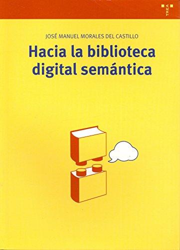 Hacia la biblioteca digital semántica (Biblioteconomía y Administración Cultural) por José Manuel Morales del Castillo