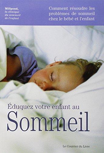 Eduquez votre enfant au sommeil : Comment résoudre les problèmes de sommeil chez le bébé et l'enfant