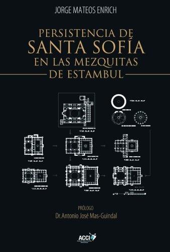 Persistencia de Santa Sofía en las mezquitas otomanas de Estambul: siglos XV y XVI : mecánica y construcción por Jorge Mateos Enrich