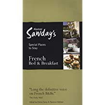 French Bed & Breakfast Special Places to Stay (Alastair Sawday's Special Places to Stay French Bed & Breakfast)