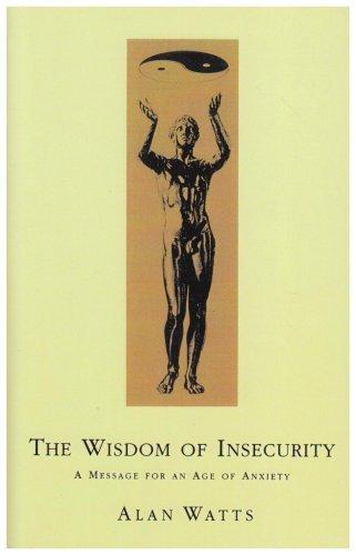 By Alan W Watts - Wisdom Of Insecurity: A Message for an Age of Anxiety (4th Revised edition)