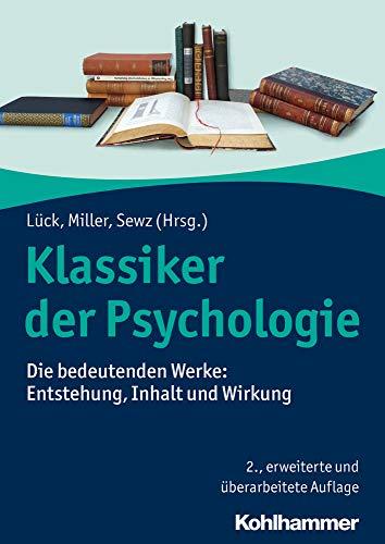 Klassiker der Psychologie: Die bedeutenden Werke: Entstehung, Inhalt und Wirkung