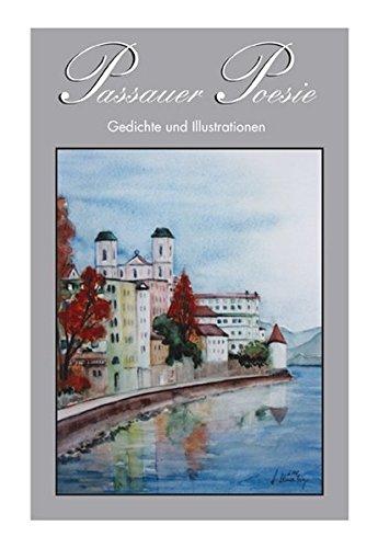 Passauer Poesie. Gedichte und Zeichnungen von Künstlern aus der Stadt und dem Landkreis Passau: Passauer Poesie. Gedichte und Zeichnungen von Künstlern aus der Stadt... / Passauer Poesie