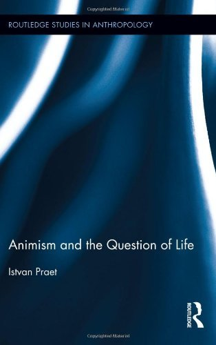 Animism and the Question of Life (Routledge Studies in Anthropology) by Istvan Praet (2013-10-18)