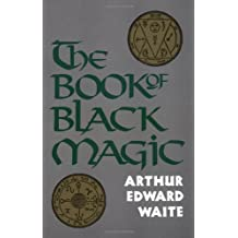 Book of Black Magic: Including the Rites and Mysteries of Goetic Theurgy, Sorcery and Infernal Necromancy