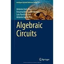Algebraic Circuits (Intelligent Systems Reference Library) by Antonio Lloris Ruiz (2014-04-06)