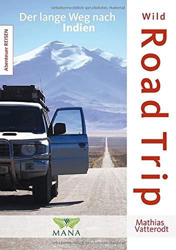 Wild Road Trip: Der lange Weg nach Indien (Abenteuer REISEN)