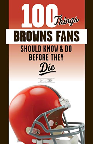 100 Things Browns Fans Should Know & Do Before They Die (100 Things...Fans Should Know) (English Edition)