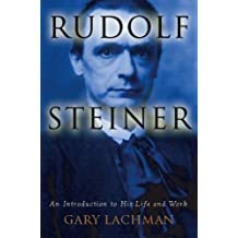 Rudolf Steiner: An Introduction to His Life and Work (English Edition)